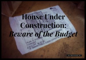 House Under Construction: Beware of the Budget